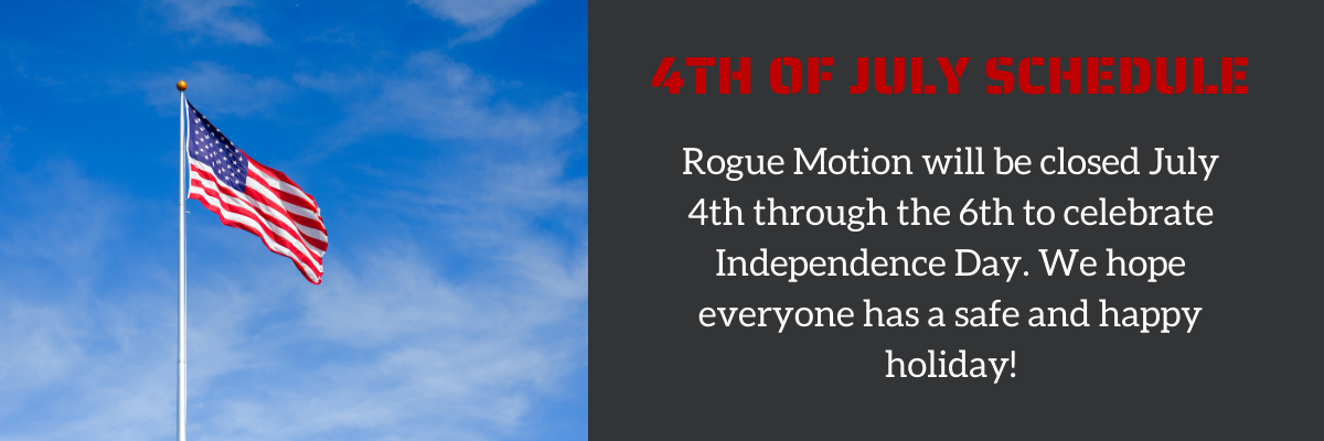 Rogue Motion will be closed July 4th through the 6th to celebrate Independence Day. We hope everyone has a safe and happy holiday!